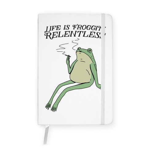 Life Is Froggin' Relentless Frog Notebook