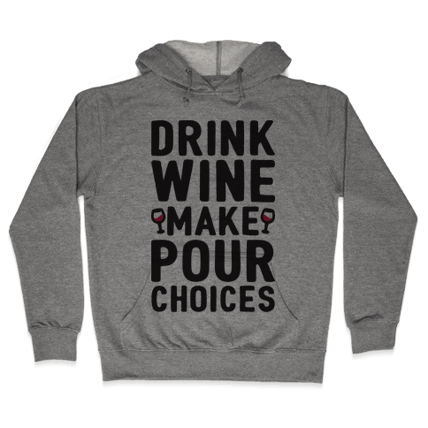 Drink Wine Make Pour Choices Hooded Sweatshirt