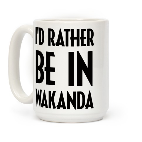 I'd Rather Be In Wakanda Coffee Mug