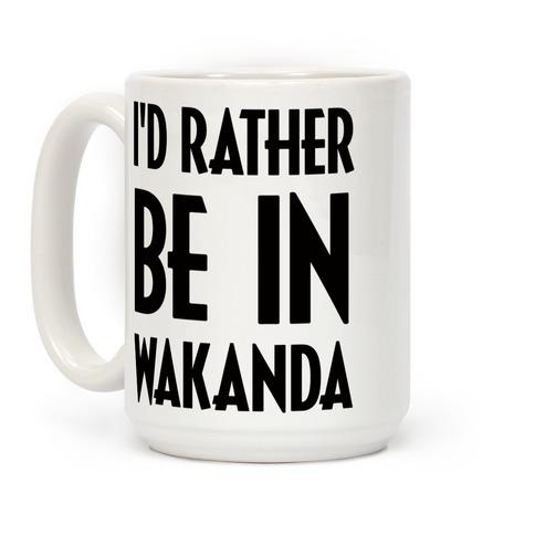 I'd Rather Be In Wakanda Coffee Mug