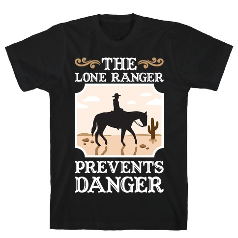 The Lone Ranger Prevents Danger T-Shirt