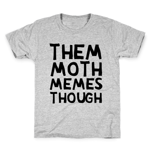 Them Moth Memes Though Kids T-Shirt
