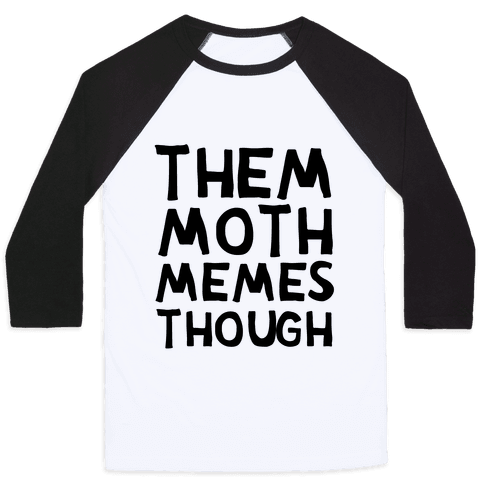 Them Moth Memes Though Baseball Tee