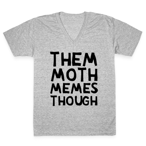 Them Moth Memes Though V-Neck Tee Shirt