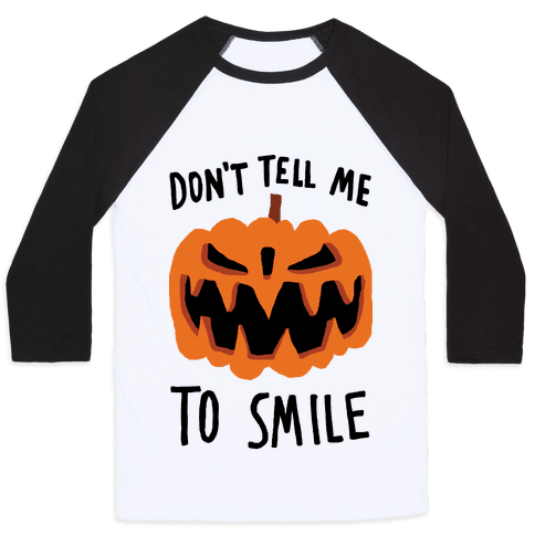 Don't Tell Me To Smile Pumpkin Baseball Tee