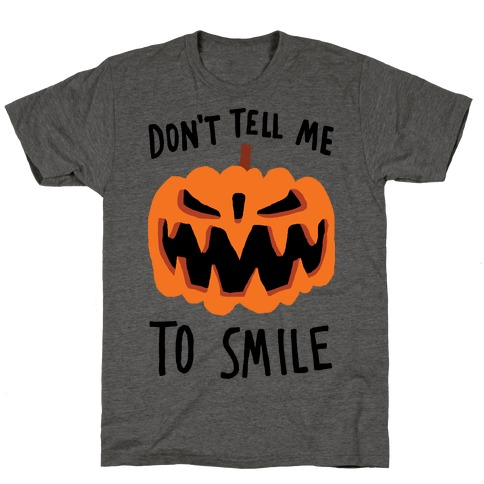 Don't Tell Me To Smile Pumpkin T-Shirt
