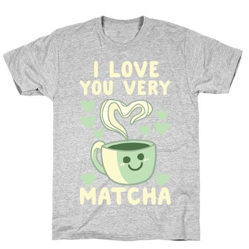 I Love You Very Matcha T-Shirt