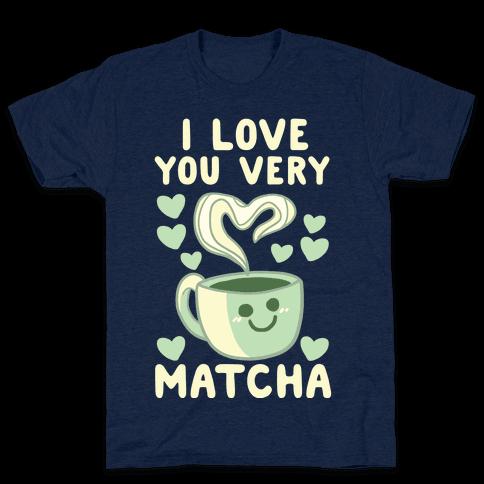 I Love You Very Matcha Mens T-Shirt