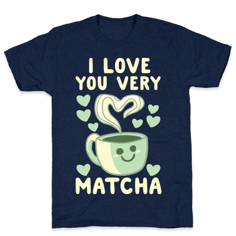 I Love You Very Matcha Mens T-Shirt