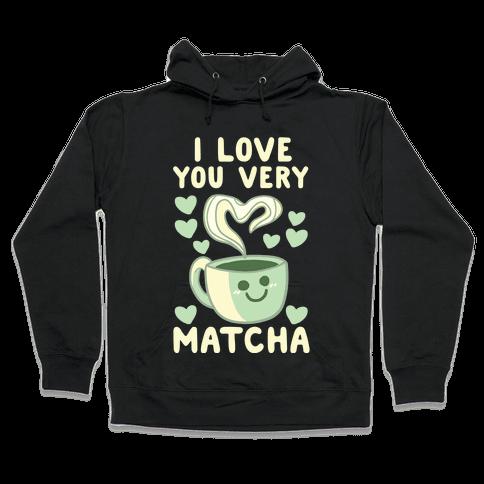 I Love You Very Matcha Hooded Sweatshirt