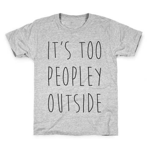 It's Too Peopley Out Kids T-Shirt
