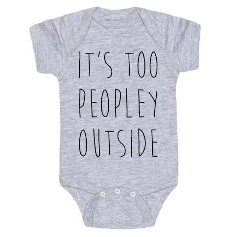 It's Too Peopley Out Baby Onesy