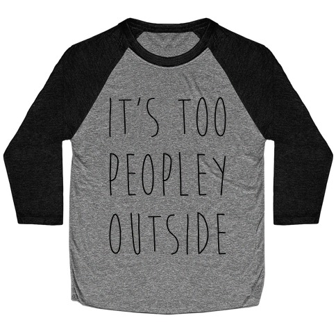 It's Too Peopley Out Baseball Tee