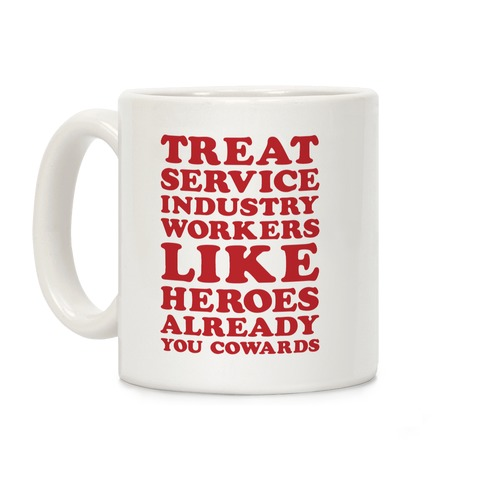 Treat Service Industry Workers Like Heroes Already You Cowards Coffee Mug