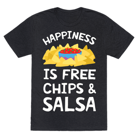 Happiness Is Free Chips And Salsa Mens T-Shirt