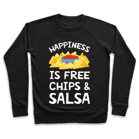 Happiness Is Free Chips And Salsa Pullover