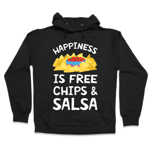 Happiness Is Free Chips And Salsa Hooded Sweatshirt