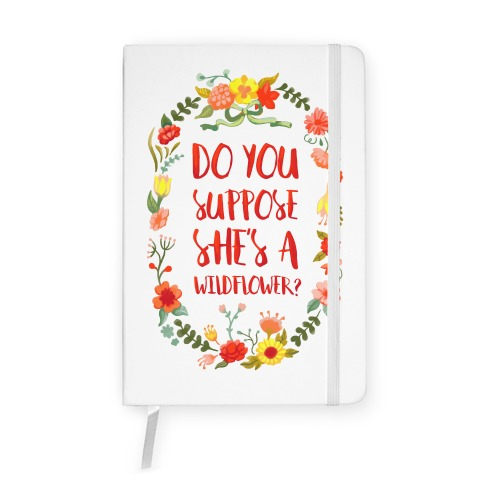 Do You Suppose She's A Wildflower Notebook