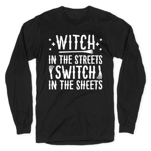 Witch In The Streets Switch In The Sheets Long Sleeve T-Shirt