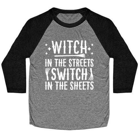 Witch In The Streets Switch In The Sheets Baseball Tee