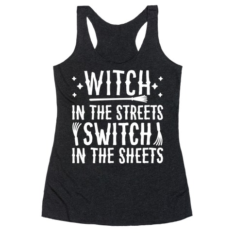 Witch In The Streets Switch In The Sheets Racerback Tank Top