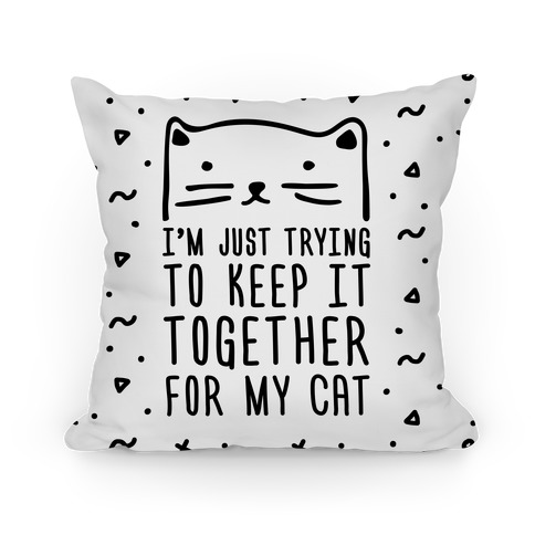 I'm Just Trying To Keep It Together For My Cat Pillow