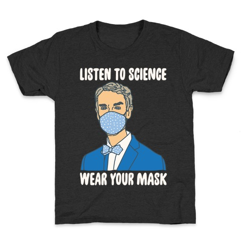 Listen To Science Wear Your Mask White Print Kids T-Shirt