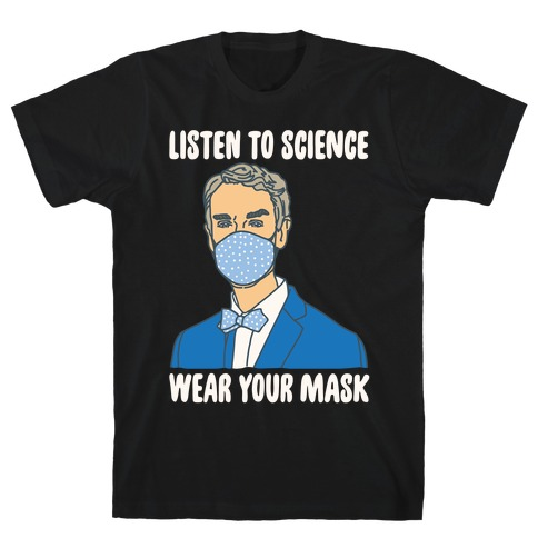 Listen To Science Wear Your Mask White Print T-Shirt