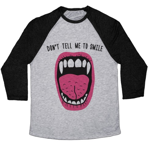 Don't Tell Me To Smile Fangs Baseball Tee