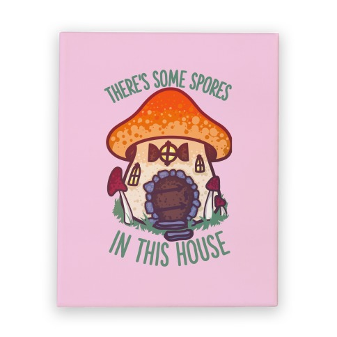There's Some Spores in this House WAP Canvas Print