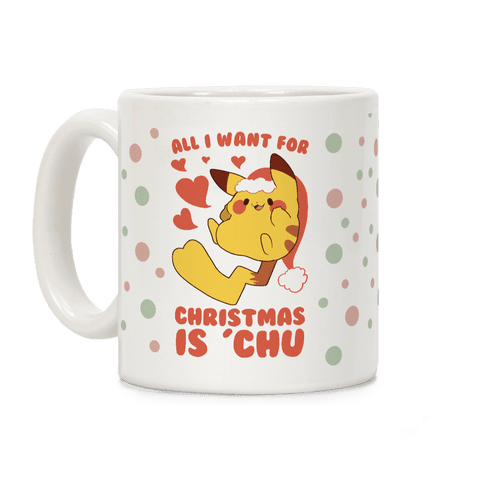 All I Want for Christmas Is 'Chu Coffee Mug