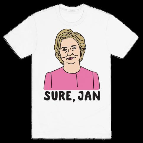 Sure Jan Hillary Parody Mens T-Shirt