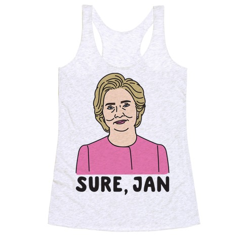 Sure Jan Hillary Parody Racerback Tank Top