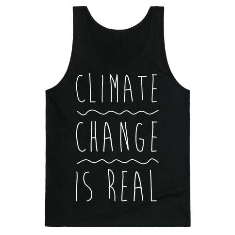 Climate Change Is Real White Print  Tank Top