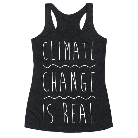Climate Change Is Real White Print  Racerback Tank Top