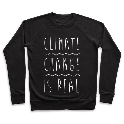 Climate Change Is Real White Print  Pullover