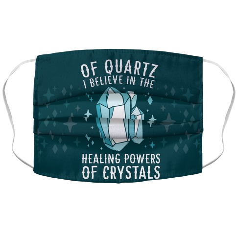 Of Quartz I Believe In The Healing Powers Of Crystals Face Mask Cover
