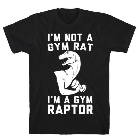 I'm Not a Gym Rat, I'm a Gym Raptor T-Shirt