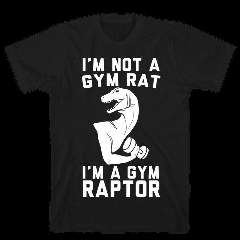 I'm Not a Gym Rat, I'm a Gym Raptor Mens T-Shirt