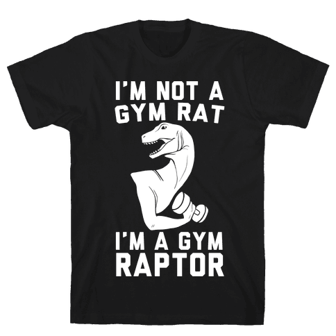 I'm Not a Gym Rat, I'm a Gym Raptor Mens T-Shirt