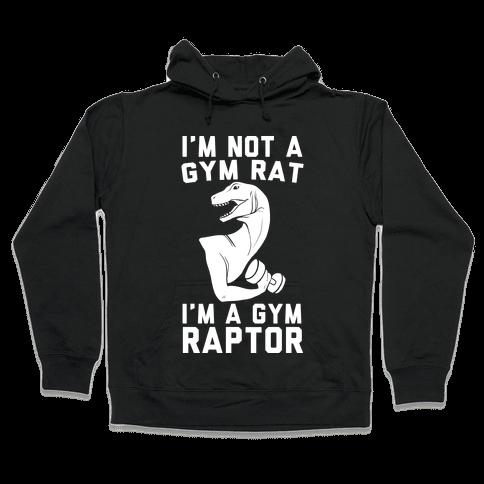 I'm Not a Gym Rat, I'm a Gym Raptor Hooded Sweatshirt