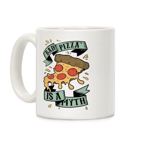 Bad Pizza Is a Myth Coffee Mug