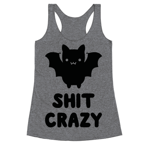 Bat Shit Crazy Racerback Tank Top