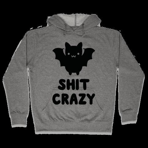 Bat Shit Crazy Hooded Sweatshirt