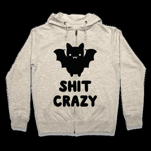 Bat Shit Crazy Zip Hoodie
