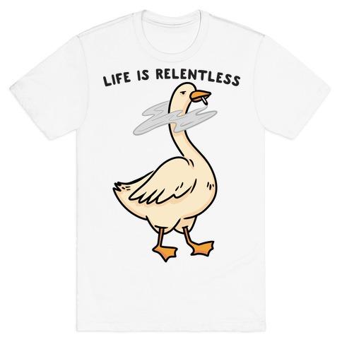 Life Is Relentless Goose T-Shirt