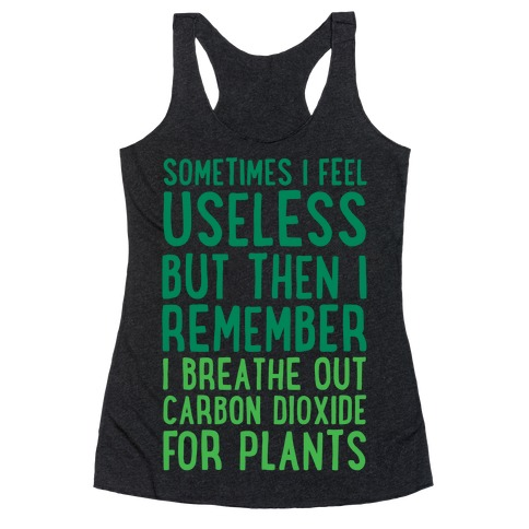 Sometimes I Feel Useless But Then I Remember I Breathe Out Carbon Dioxide For Plants White Print Racerback Tank Top