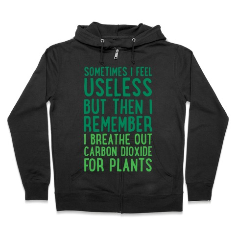 Sometimes I Feel Useless But Then I Remember I Breathe Out Carbon Dioxide For Plants White Print Zip Hoodie