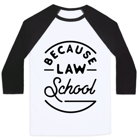 Because Law School Baseball Tee