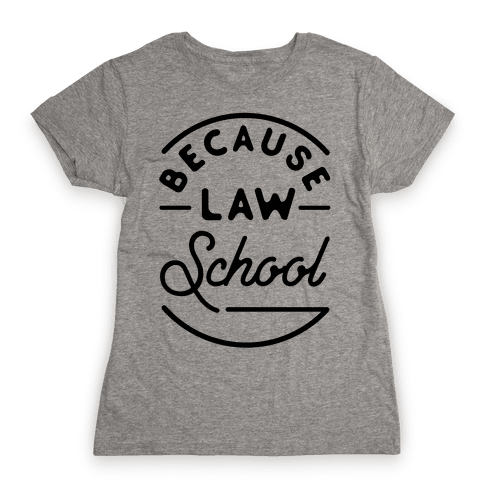 Because Law School Womens T-Shirt